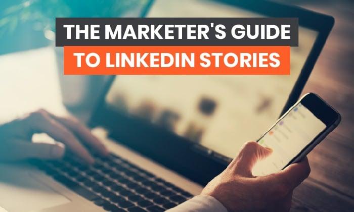 Le guide du marketing sur les histoires LinkedIn