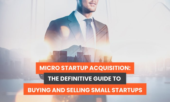 Micro Startup Acquisition: The Definitive Guide to Buying and Selling Small Startups