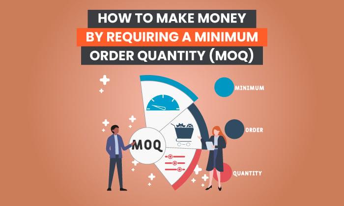 Comment gagner de l'argent en exigeant une quantité minimum de commande (MOQ)