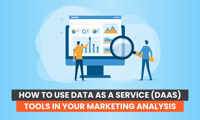 How to Use Data as a Service (DaaS) Tools in Your Marketing Analysis