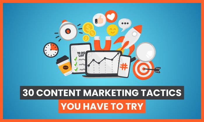 30 Content Marketing Tactics You Have to Try