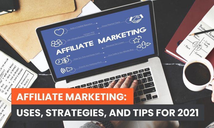 Affiliate Marketing: Uses, Strategies, and Tips for 2021