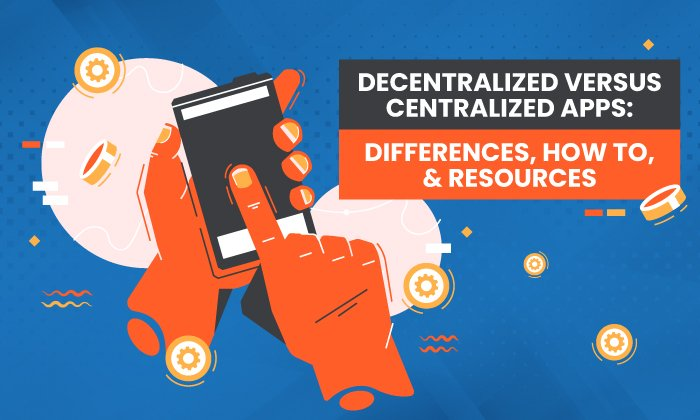 Decentralized Versus Centralized Apps: Differences, How to, & Resources