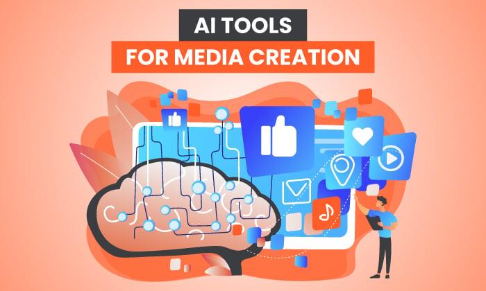 9  AI Tools For Media Creation