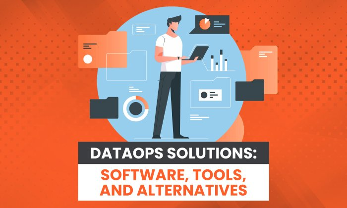 DataOps Solutions: Software, Tools, and Alternatives