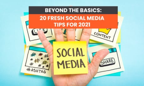 Beyond the Basics: 20 Fresh Social Media Tips for 2021