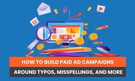 How to Build Paid Ad Campaigns Around Typos, Misspellings, and More