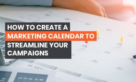 How To Create A Marketing Calendar That Will Streamline Your Campaigns